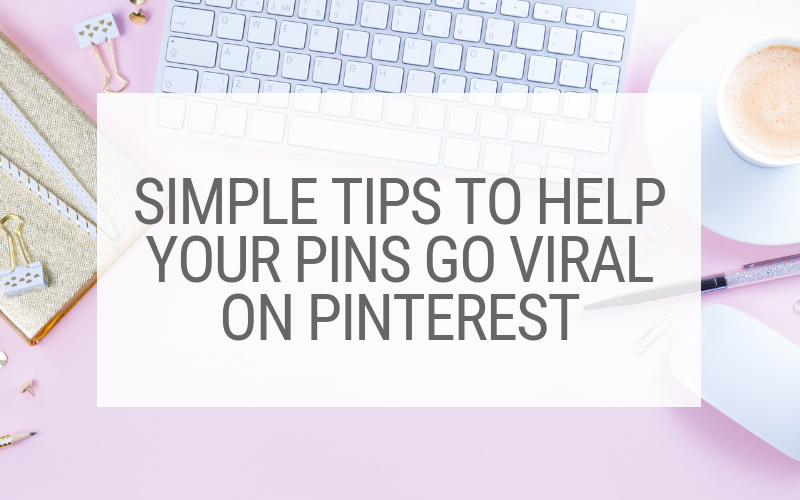 Tips to Help Your Pins Go Viral on Pinterest