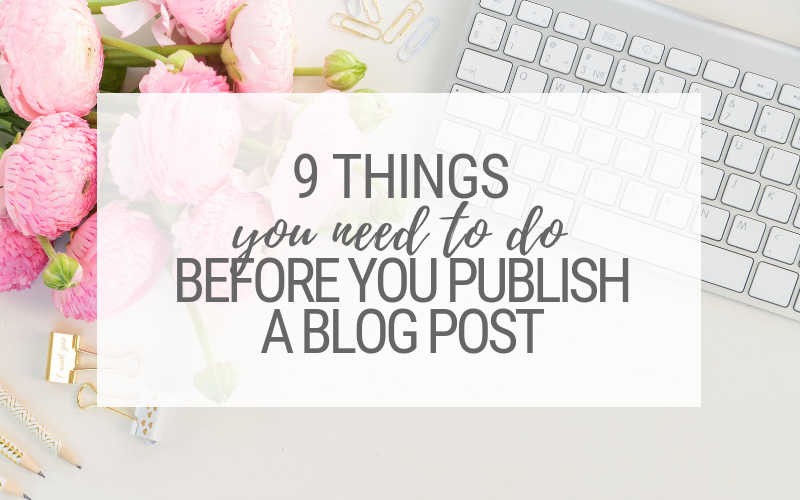 9 Things You Need To Do Before You Publish a Blog Post
